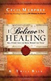img - for I Believe in Healing: Real Stories from the Bible and Today by Cecil Murphey (2013-04-03) book / textbook / text book