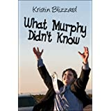 What Murphy Didn't Know ~ Kristin Blizzard
