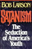 Satanism: The Seduction of America's Youth (0840730349) by Larson, Bob