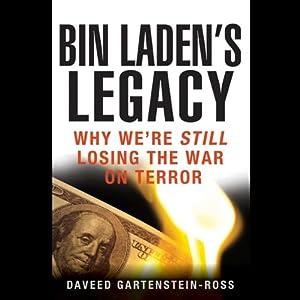 Bin Laden's Legacy: Why We're Still Losing the War on Terror | [Daveed Gartenstein-Ross]