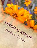 Finding Repair: Workbook...Spiritual Truths that Emotionally Heal (Why Am I Hurting?) (Volume 1)