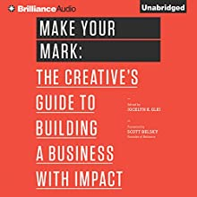 Make Your Mark: The Creative's Guide to Building a Business with Impact, The 99U Book Series, Book 3 (       UNABRIDGED) by Jocelyn K. Glei (Editor) Narrated by Joyce Bean