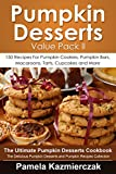 Pumpkin Desserts Value Pack II - 150 Recipes For Pumpkin Cookies, Pumpkin Bars, Macaroons, Tarts, Cupcakes and More (The Ultimate Pumpkin Desserts Cookbook ... Desserts and Pumpkin Recipes Collection 2)