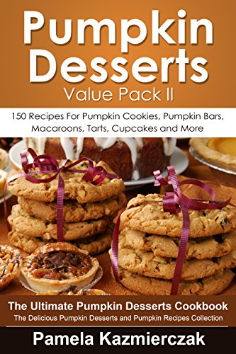 Pumpkin Desserts Value Pack II - 150 Recipes For Pumpkin Cookies, Pumpkin Bars, Macaroons, Tarts, Cupcakes and More (The Ultimate Pumpkin Desserts Cookbook ... Desserts and Pumpkin Recipes Collection 2) (Dessert Bars compare prices)