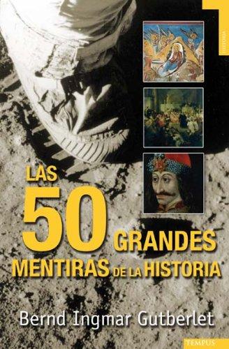 Las 50 grandes mentiras de la historia (Spanish Edition)