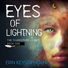 Eyes of Lightning: Thunderbird Legacy, Volume 1 Audiobook by Erin Keyser Horn Narrated by Terri Doty