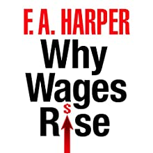 Why Wages Rise Audiobook by F. A. Harper Narrated by Steven Menasche