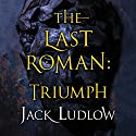 The Last Roman: Triumph (The Last Roman Trilogy, Book 3) Audiobook by Jack Ludlow Narrated by David Thorpe