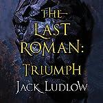 The Last Roman: Triumph (The Last Roman Trilogy, Book 3)   Jack Ludlow