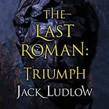 The Last Roman: Triumph (The Last Roman Trilogy, Book 3) (       UNABRIDGED) by Jack Ludlow Narrated by David Thorpe