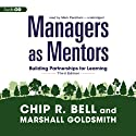 Managers as Mentors: Building Partnerships for Learning (Third Edition) (       UNABRIDGED) by Chip R. Bell, Marshall Goldsmith Narrated by Mark Peckham
