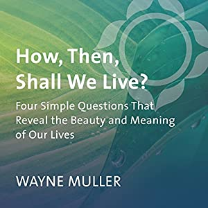 How, Then, Shall We Live? Audiobook