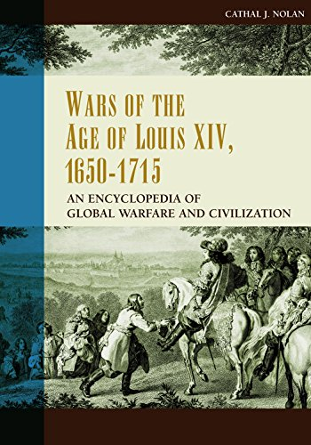 Wars of the Age of Louis XIV, 1650-1715: An Encyclopedia of Global Warfare and Civilization (Greenwood Encyclopedias of