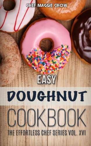 Easy Doughnut Cookbook (The Effortless Chef Series) (Volume 16) PDF