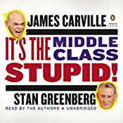 It's the Middle Class, Stupid! | [James Carville, Stan Greenberg]