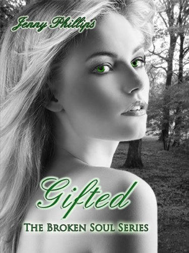 Gifted (The Broken Soul Series) by Jenny Phillips