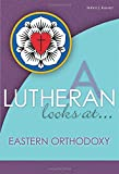 A Lutheran Looks At Eastern Orthodoxy (A Lutheran Looks At...)