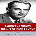 American Legends: The Life of Henry Fonda Audiobook by  Charles River Editors Narrated by James Romick