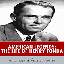 American Legends: The Life of Henry Fonda (       UNABRIDGED) by Charles River Editors Narrated by James Romick