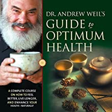 Dr. Andrew Weil's Guide to Optimum Health: A Complete Course on How to Feel Better, Live Longer, and Enhance Your Health - Naturally Discours Auteur(s) : Andrew Weil Narrateur(s) : Andrew Weil