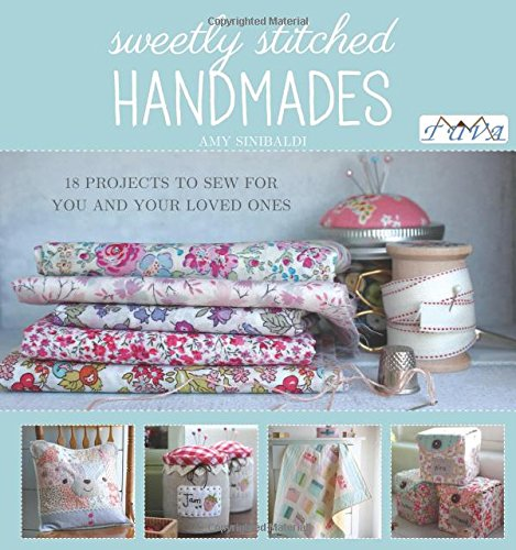 Buy Sweetly Stitched Handmades: 18 Projects to Sew for You and Your Loved Ones