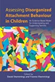 img - for Assessing Disorganized Attachment Behaviour in Children: An Evidence-Based Model for Understanding and Supporting Families by David Shemmings (2014-03-21) book / textbook / text book