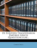 img - for De Euripidis Tragoediarum Partibus Lyricis Quaestiunculae... book / textbook / text book