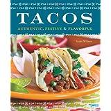 Tacos: Authentic, Festive & Flavorful ~ Scott Wilson