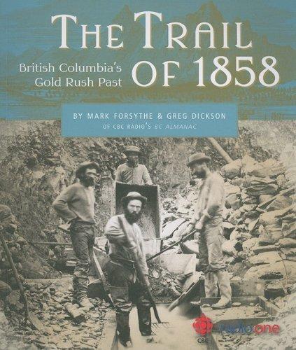 The Trail of 1858: British Columbia's Gold Rush Past