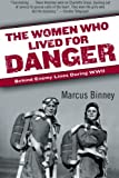 img - for The Women Who Lived for Danger: Behind Enemy Lines During WWII book / textbook / text book