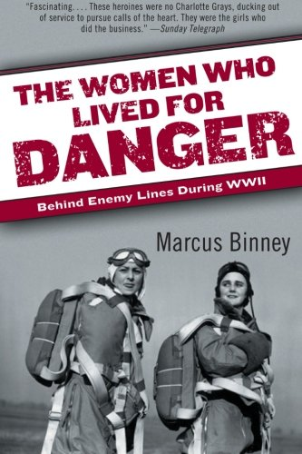 The Women Who Lived for Danger: Behind Enemy Lines During WWII, Binney, Marcus