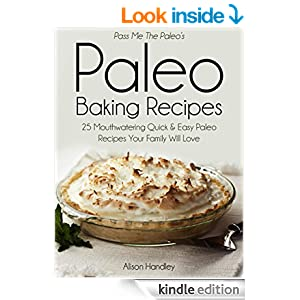 Pass Me the Paleo's Paleo Baking Recipes: 25 Mouthwatering Quick & Easy Paleo Recipes Your Family Will Love