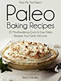 Pass Me the Paleos Paleo Baking Recipes: 25 Mouthwatering Quick & Easy Paleo Recipes Your Family Will Love (Diet, Cookbook. Beginners, Athlete, Breakfast, ... gluten free, low carb, low carbohydrate)