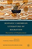 Hispanic Caribbean Literature of Migration: Narratives of Displacement (New Directions in Latino American Cultures)