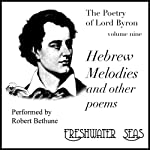 The Poetry of Lord Byron, Volume IX: Hebrew Melodies and Other Poems (       UNABRIDGED) by Lord Byron Narrated by Robert Bethune