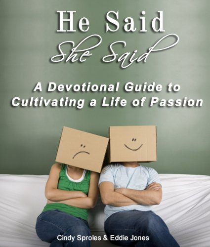 He Said, She Said: A Devotional Guide to Cultivating a Life of Passion (Daily Devotional)