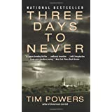 Three Days to Never ~ Tim Powers