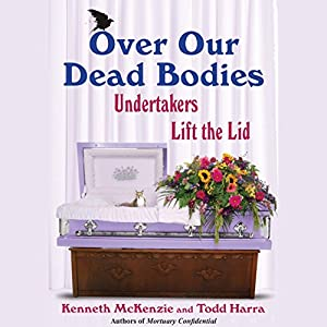 Over Our Dead Bodies: Undertakers Lift the Lid | [Kenneth McKenzie, Todd Harra]