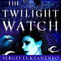 The Twilight Watch: Watch, Book 3 (       UNABRIDGED) by Sergei Lukyanenko Narrated by Paul Michael