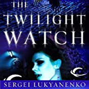The Twilight Watch: Watch, Book 3 | Sergei Lukyanenko
