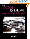 My Dog Is Deaf: But Lives Life to the Full