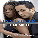 Invisible Enemies Audiobook by Lynda D. Brown Narrated by Luanna Helena