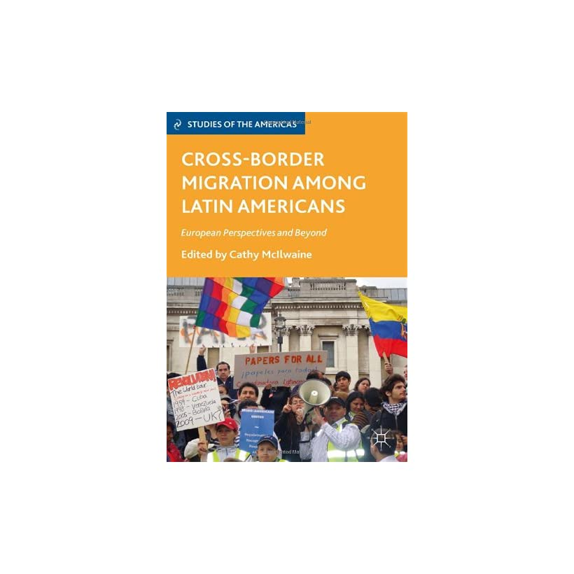 Cross Border Migration among Latin Americans European Perspectives and Beyond (Studies of the Americas)
