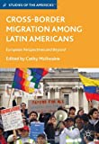 img - for Cross-Border Migration among Latin Americans: European Perspectives and Beyond (Studies of the Americas) book / textbook / text book
