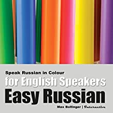 Speak Russian in Colour: Express Emotions; Discuss Weather, Art, Music, Film, Likes, and Dislikes  by Max Bollinger Narrated by Max Bollinger
