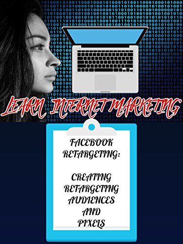 Web Marketing -  Creating Facebook Audiences and Pixels Plus Recommended Tools