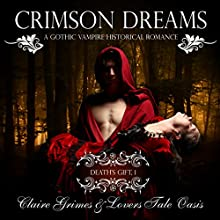 Crimson Dreams: A Gothic Vampire Historical Romance: Death's Gift, Book 1 Audiobook by Claire Grimes,  Lovers Tale Oasis Narrated by Carolyn Morris