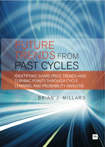 Brian Millard - Future Trends from Past Cycles: Identifying share price trends and turning points through cycle, channel and probability analysi