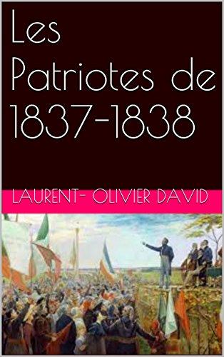 Laurent- Olivier David - Les Patriotes de 1837-1838 (French Edition)