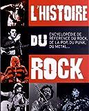L'histoire du rock : Guide de référence du rock, de la pop, du punk, du metal...